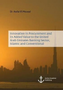 Innovation in Procurement and Its Added Value to the United Arab Emirates Banking Sector, Islamic and Conventional