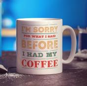 I'm Sorry For What I Said Before I Had My Coffee Mug