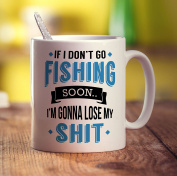 If I Don't Go Fishing Soon... I'm Gonna Lose My Shit Mug