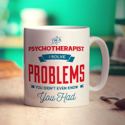 I'm a Psychotherapist I Solve Problems You Didn't Even Know You Had Mug