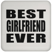 Best Girlfriend Ever - Coaster, High Gloss Coaster, Best Gift for Birthday, Christmas, Thanksgiving, New Year, Anniversary