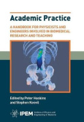 Academic Practice - A Handbook for Physicists and Engineers Involved in Biomedical Research and Teaching