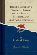 Berge's Complete Natural History of the Animal, Mineral, and Vegetable Kingdoms