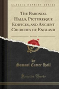 The Baronial Halls, Picturesque Edifices, and Ancient Churches of England, Vol. 3 of 3