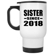 Sister Since 2018 - Travel Mug, Stainless Steel Tumbler, Best Gift for Birthday, Anniversary, Easter, Valentines Mothers Fathers Day