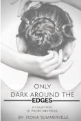 Only Dark Around the Edges