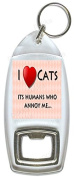 I Love / Heart Cats, Its Humans That Annoy Me... - Bottle Opener Keyring
