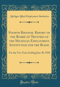 Fourth Biennial Report of the Board of Trustees of the Michigan Employment Institution for the Blind