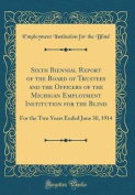 Sixth Biennial Report of the Board of Trustees and the Officers of the Michigan Employment Institution for the Blind