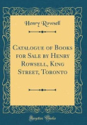 Catalogue of Books for Sale by Henry Rowsell, King Street, Toronto