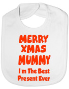 Merry Xmas mummy I'm The Best Present Ever Funny Baby Bib One Size 3 Colours