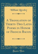 A Translation of Thirty-Two Latin Poems in Honor of Francis Bacon