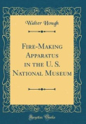 Fire-Making Apparatus in the U. S. National Museum