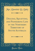 Digging, Squatting, and Pioneering Life in the Northern Territory of South Australia
