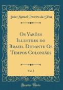 OS Varoes Illustres Do Brazil Durante OS Tempos Coloniaes, Vol. 1  [POR]