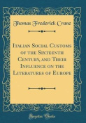Italian Social Customs of the Sixteenth Century, and Their Influence on the Literatures of Europe