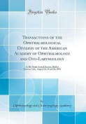 Transactions of the Ophthalmological Division of the American Academy of Ophthalmology and Oto-Laryngology