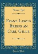 Franz Liszts Briefe an Carl Gille  [GER]
