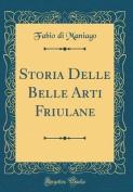 Storia Delle Belle Arti Friulane  [ITA]