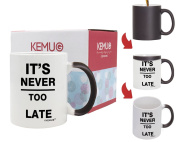 """Colour-Changing Mug Printed """"IT'S NEVER TOO LATE"""" Best Gift For Office Lady Man Woman Student Friends Boys And Girls White 330ml by KeMug"""