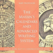 The Mayans' Calendars and Advanced Writing System - History Books Age 9-12 - Children's History Books