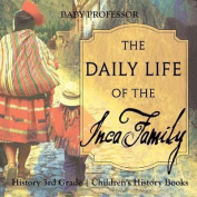 The Daily Life of the Inca Family - History 3rd Grade - Children's History Books