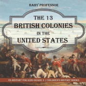 The 13 British Colonies in the United States - Us History for Kids Grade 3 - Children's History Books