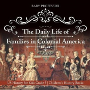 The Daily Life of Families in Colonial America - Us History for Kids Grade 3 - Children's History Books