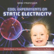 Cool Experiments on Static Electricity - Science Book of Experiments - Children's Electricity Books
