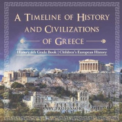 A Timeline of History and Civilizations of Greece - History 4th Grade Book - Children's European History