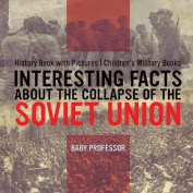 Interesting Facts about the Collapse of the Soviet Union - History Book with Pictures Children's Military Books