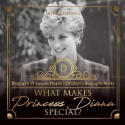 What Makes Princess Diana Special? Biography of Famous People - Children's Biography Books