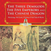 The Three Demigods, the Five Emperors and the Chinese Dragon - Mythology 4th Grade - Children's Folk Tales & Myths