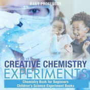 Creative Chemistry Experiments - Chemistry Book for Beginners Children's Science Experiment Books