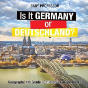 Is It Germany or Deutschland? Geography 4th Grade - Children's Europe Books