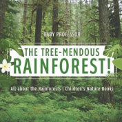 The Tree-Mendous Rainforest! All about the Rainforests Children's Nature Books