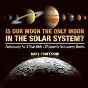 Is Our Moon the Only Moon in the Solar System? Astronomy for 9 Year Olds Children's Astronomy Books