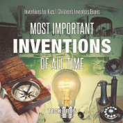 Most Important Inventions of All Time Inventions for Kids Children's Inventors Books