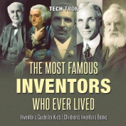 The Most Famous Inventors Who Ever Lived Inventor's Guide for Kids Children's Inventors Books