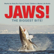 Jaws! - The Biggest Bite! Sharks for Kids (Fun Facts & Trivia) Children's Marine Life Books