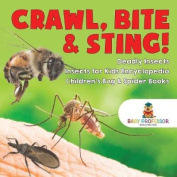 Crawl, Bite & Sting! Deadly Insects Insects for Kids Encyclopedia Children's Bug & Spider Books