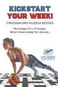 Kickstart Your Week! Crossword Puzzle Books Mondays Thru Fridays Brain Exercises for Adults