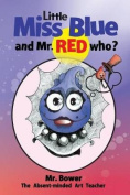 Little Miss Blue and Mr. Red Who?