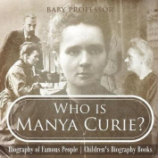 Who Is Manya Curie? Biography of Famous People Children's Biography Books