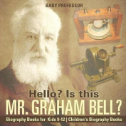 Hello? Is This Mr. Graham Bell? - Biography Books for Kids 9-12 Children's Biography Books