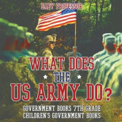 What Does the US Army Do? Government Books 7th Grade Children's Government Books