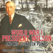 World War I, President Wilson and His Fourteen Points - History 5th Grade Children's Military Books