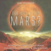 Can We Live on Mars? Astronomy for Kids 5th Grade Children's Astronomy & Space Books