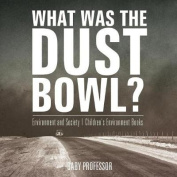 What Was the Dust Bowl? Environment and Society Children's Environment Books