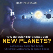 How Do Scientists Discover New Planets? Astronomy Book 2nd Grade Children's Astronomy & Space Books